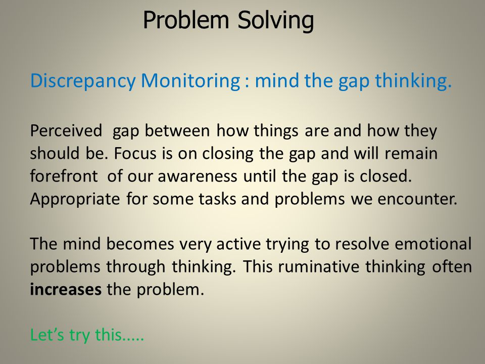 Problem Solving Discrepancy Monitoring : mind the gap thinking.
