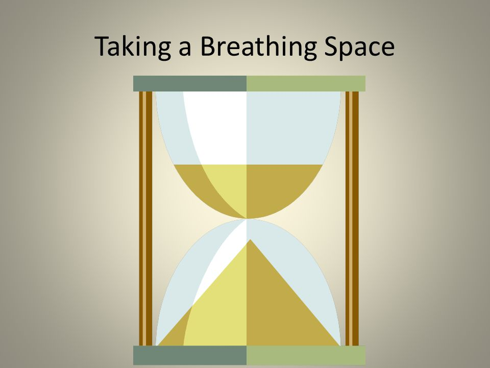 Taking a Breathing Space