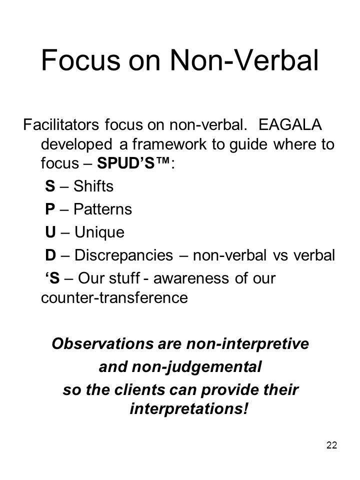 Focus on Non-Verbal Facilitators focus on non-verbal.