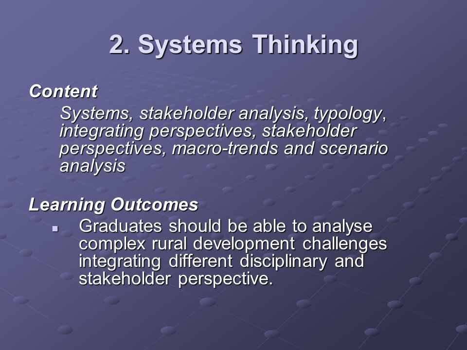 2. Systems Thinking Content Systems, stakeholder analysis, typology, integrating perspectives, stakeholder perspectives, macro-trends and scenario ana