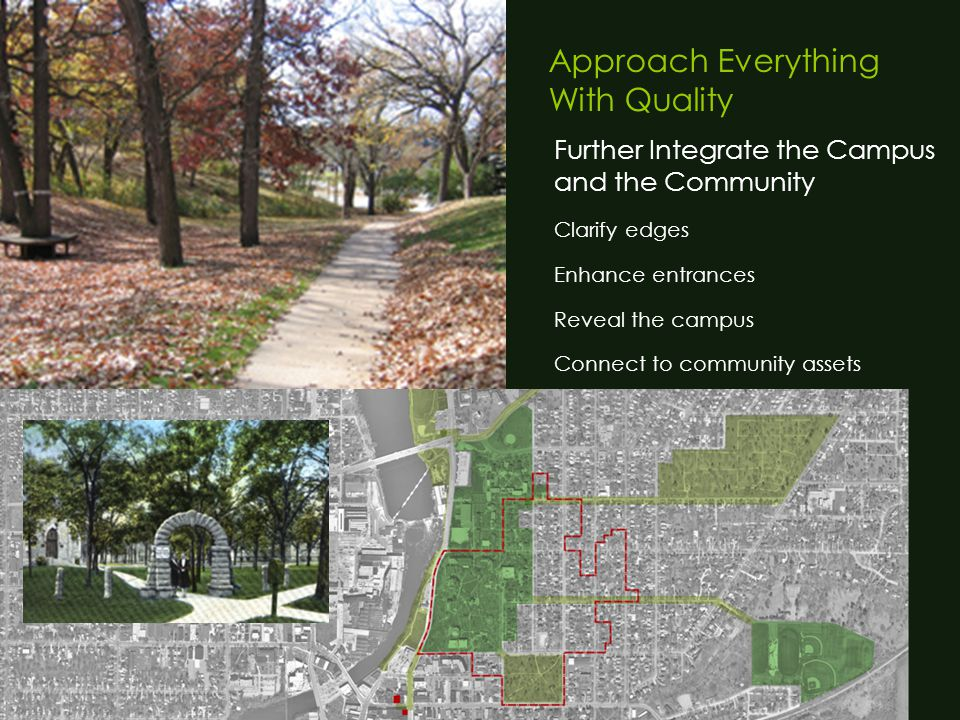 Approach Everything With Quality Further Integrate the Campus and the Community Clarify edges Enhance entrances Reveal the campus Connect to community assets