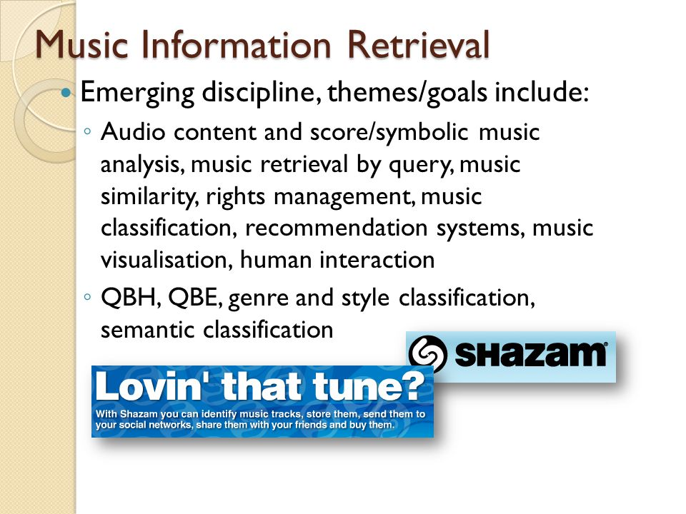 Music Information Retrieval Methods ◦ Content analysis – acoustic and music structure features, metadata, score/symbolic analysis ◦ Statistical methods, signal analysis, machine learning, pattern matching etc.