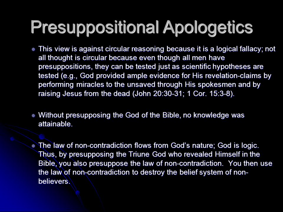 Presuppositional Apologetics This view is against circular reasoning because it is a logical fallacy; not all thought is circular because even though