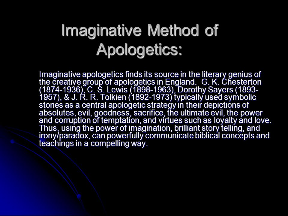 Imaginative Method of Apologetics: Imaginative apologetics finds its source in the literary genius of the creative group of apologetics in England.