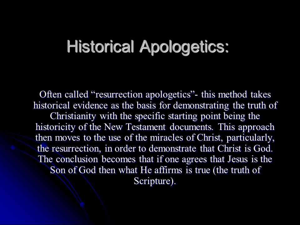 "Historical Apologetics: Often called ""resurrection apologetics""- this method takes historical evidence as the basis for demonstrating the truth of Chr"