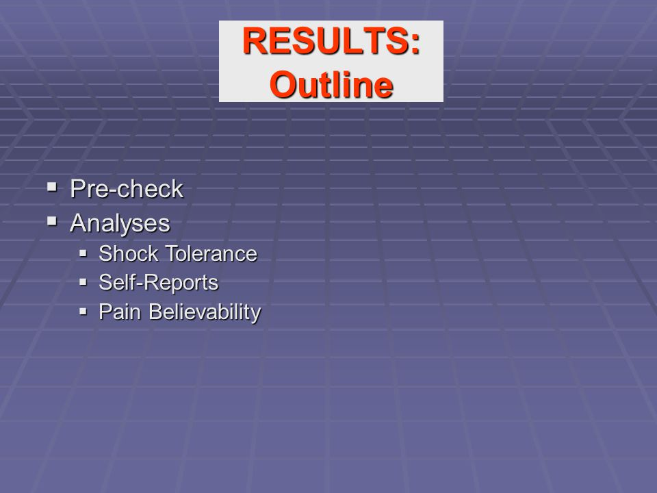RESULTS: Outline  Pre-check  Analyses  Shock Tolerance  Self-Reports  Pain Believability