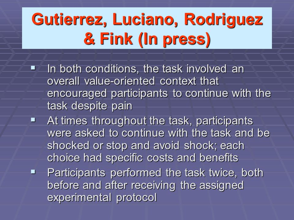 Gutierrez, Luciano, Rodriguez & Fink (In press)  In both conditions, the task involved an overall value-oriented context that encouraged participants