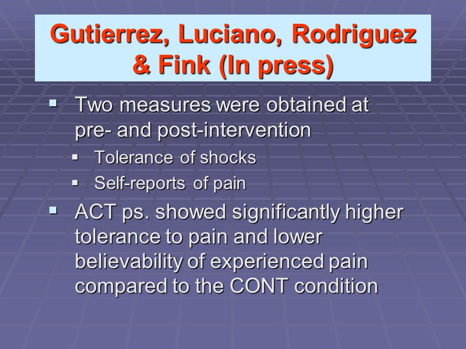 Gutierrez, Luciano, Rodriguez & Fink (In press)  Two measures were obtained at pre- and post-intervention  Tolerance of shocks  Self-reports of pai