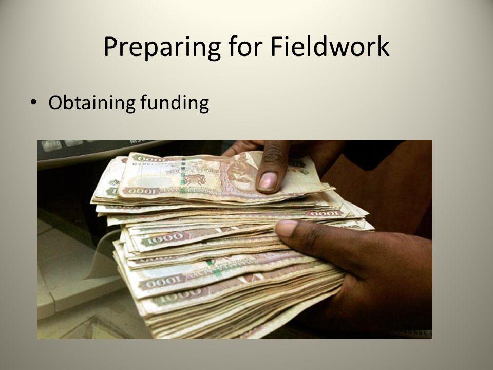 Preparing for Fieldwork Obtaining funding