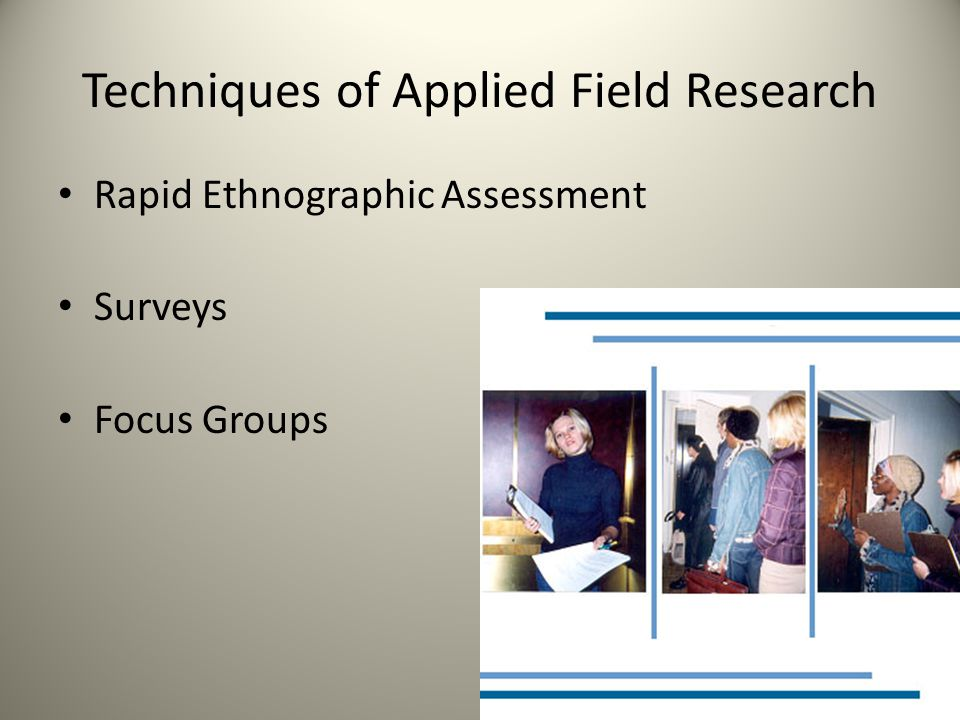 Techniques of Applied Field Research Rapid Ethnographic Assessment Surveys Focus Groups