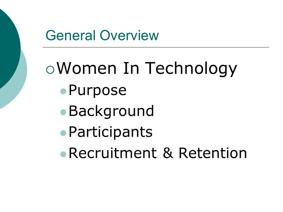 General Overview  Women In Technology Purpose Background Participants Recruitment & Retention