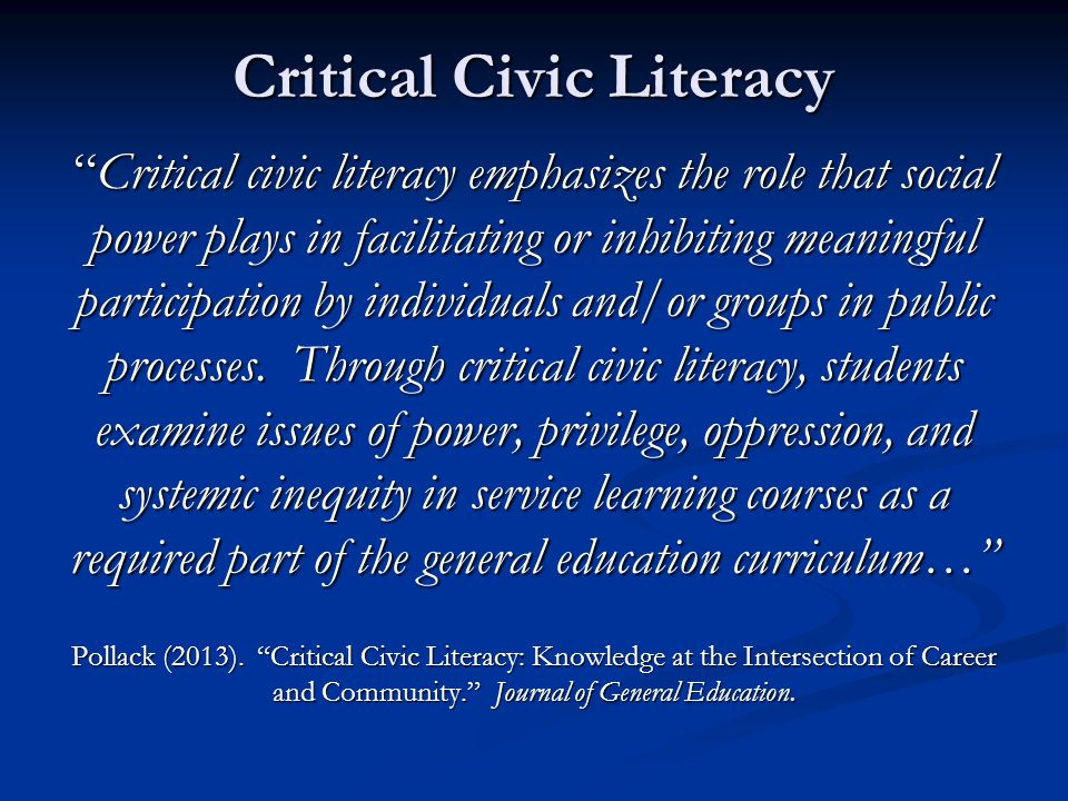 "Critical Civic Literacy ""Critical civic literacy emphasizes the role that social power plays in facilitating or inhibiting meaningful participation by"