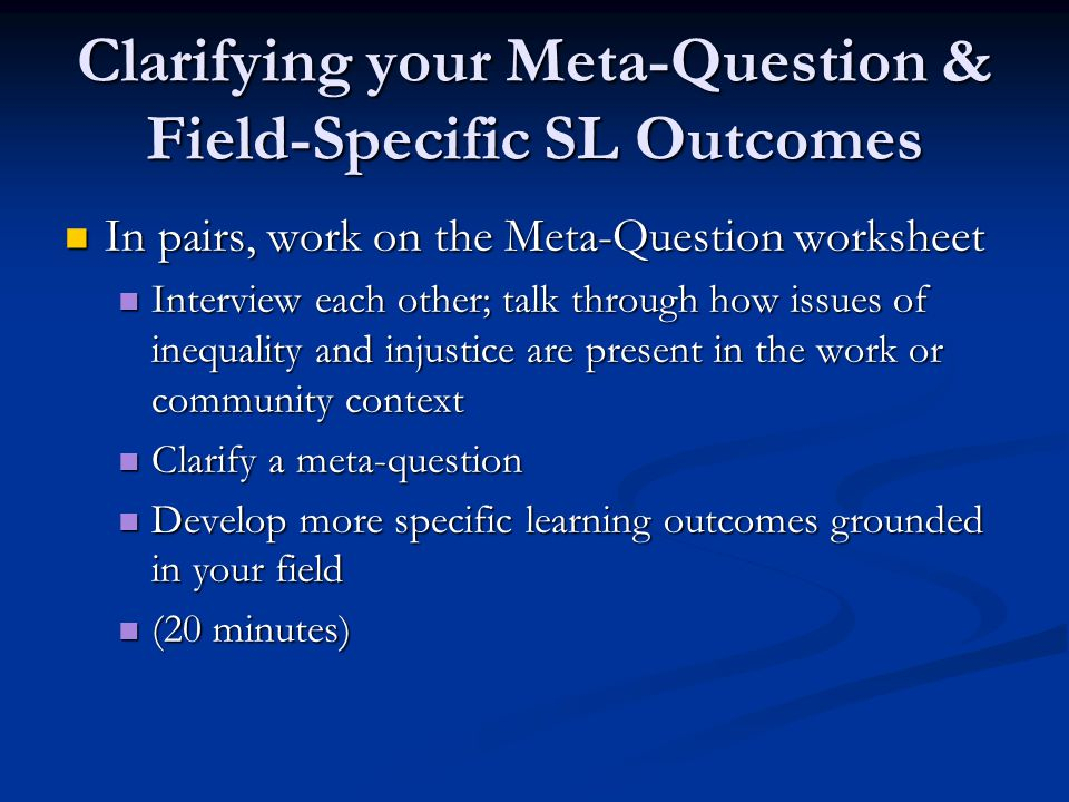 Clarifying your Meta-Question & Field-Specific SL Outcomes In pairs, work on the Meta-Question worksheet In pairs, work on the Meta-Question worksheet