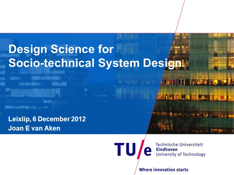 6 Dec 2012 content of presentation (1)  Design science (DS): valid generic knowledge on how and what to design, produced by rigorous research  Information systems are socio-technical systems, both technical and social components are important  Developing DS for the social components is fundamentally different from developing DS for the technical ones, so paradigmatic issues are important Industrial Engineering and Innovation Sciences PAGE 1