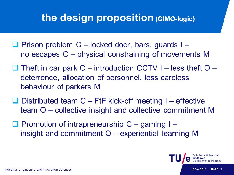 6 Dec 2012 the design proposition (CIMO-logic)  Prison problem C – locked door, bars, guards I – no escapes O – physical constraining of movements M