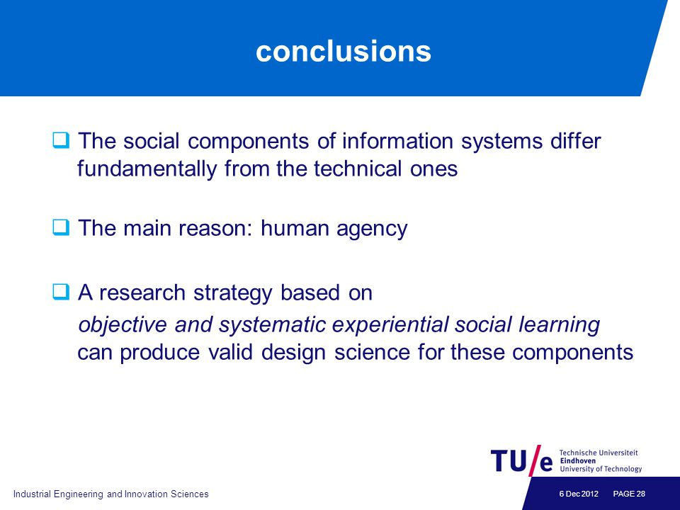 6 Dec 2012 conclusions  The social components of information systems differ fundamentally from the technical ones  The main reason: human agency  A