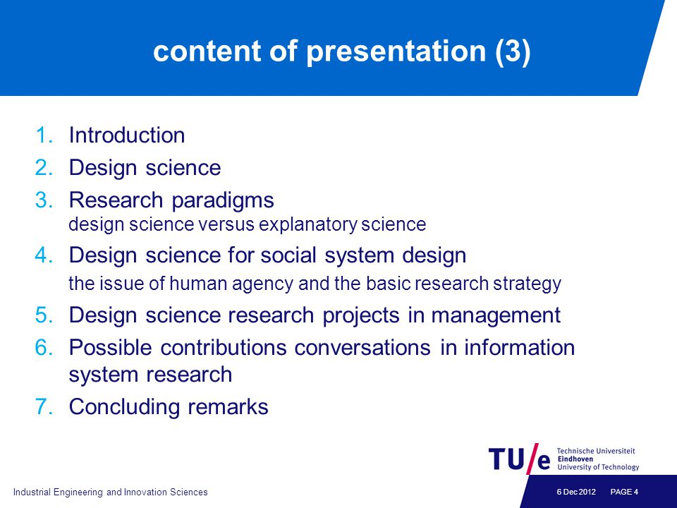 6 Dec 2012 content of presentation (3) 1.Introduction 2.Design science 3.Research paradigms design science versus explanatory science 4.Design science