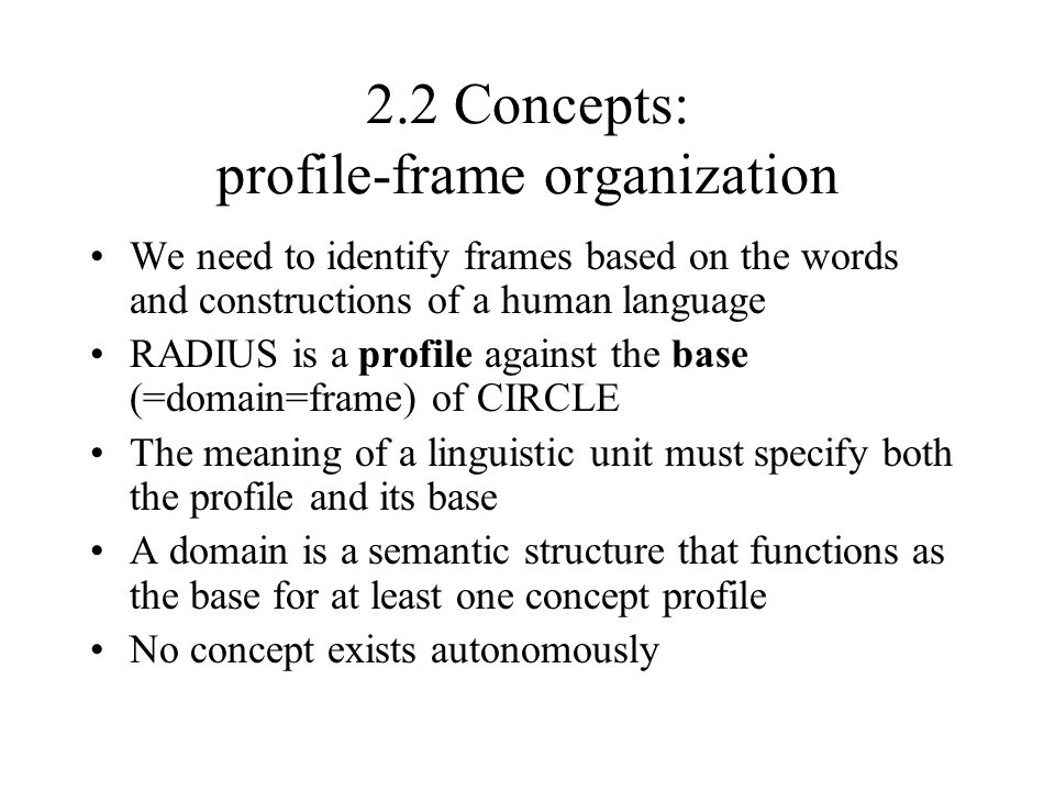 2.2 Concepts: profile-frame organization We need to identify frames based on the words and constructions of a human language RADIUS is a profile again