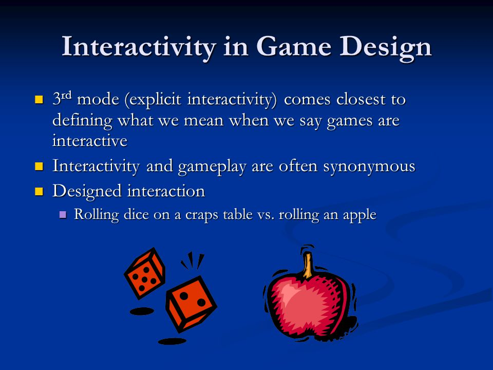 Interactivity in Game Design 3 rd mode (explicit interactivity) comes closest to defining what we mean when we say games are interactive 3 rd mode (ex