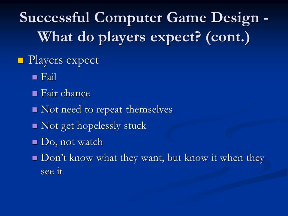 Successful Computer Game Design - What do players expect? (cont.) Players expect Players expect Fail Fail Fair chance Fair chance Not need to repeat t