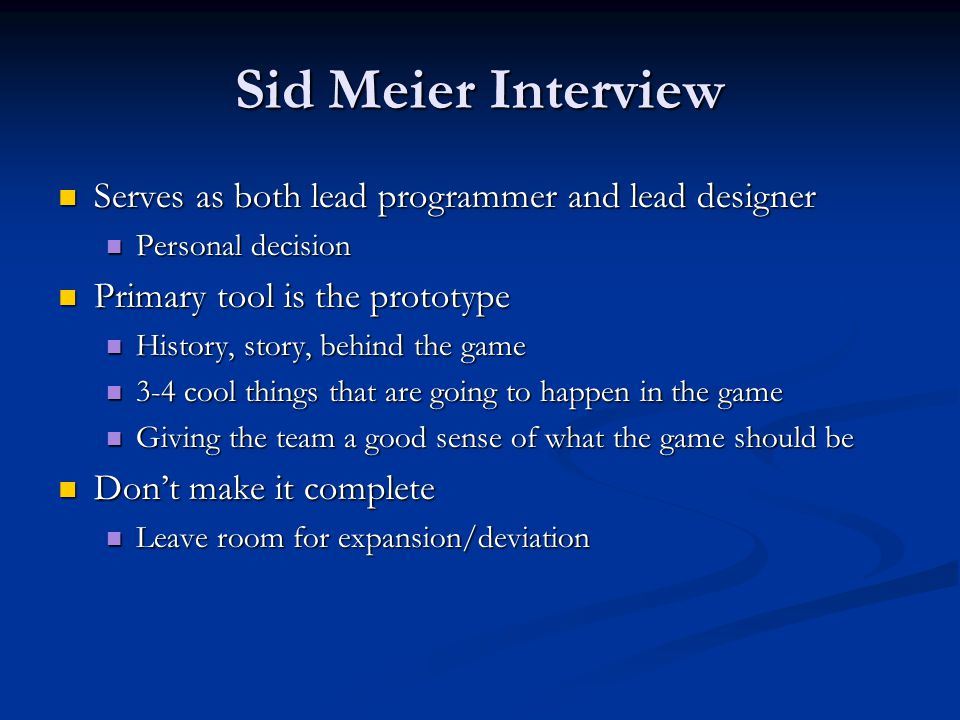 Sid Meier Interview Serves as both lead programmer and lead designer Serves as both lead programmer and lead designer Personal decision Personal decis