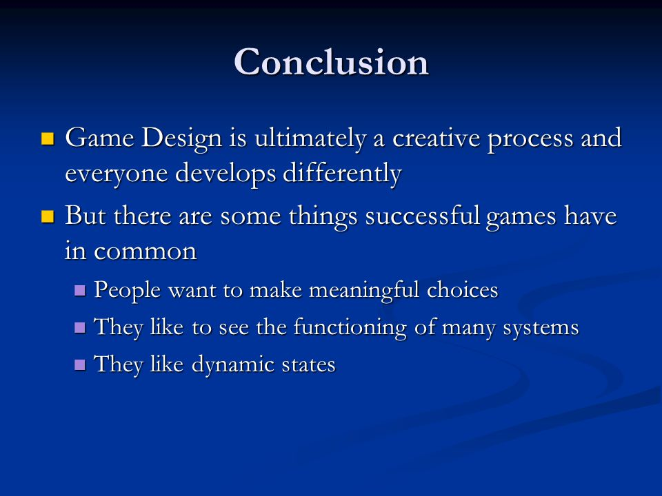 Conclusion Game Design is ultimately a creative process and everyone develops differently Game Design is ultimately a creative process and everyone de