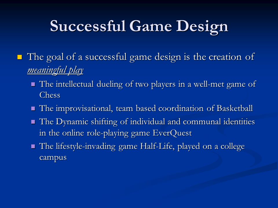 Successful Game Design The goal of a successful game design is the creation of meaningful play The goal of a successful game design is the creation of