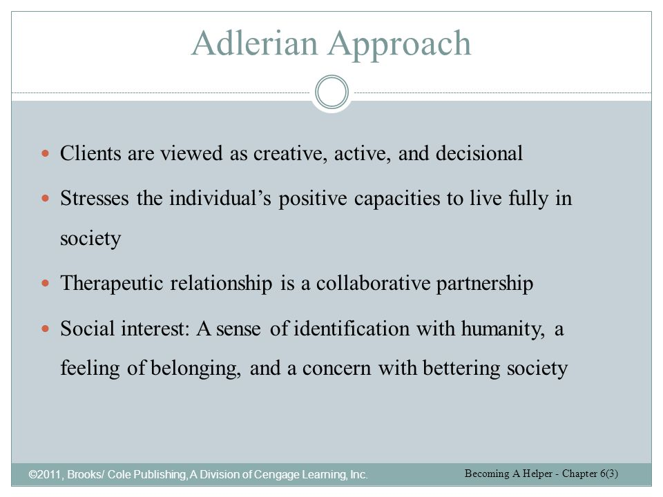 Adlerian Approach ©2011, Brooks/ Cole Publishing, A Division of Cengage Learning, Inc. Clients are viewed as creative, active, and decisional Stresses