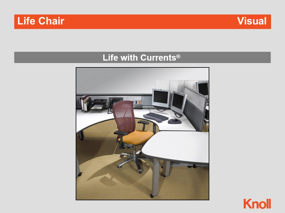 Life with Currents ® Life ChairVisual