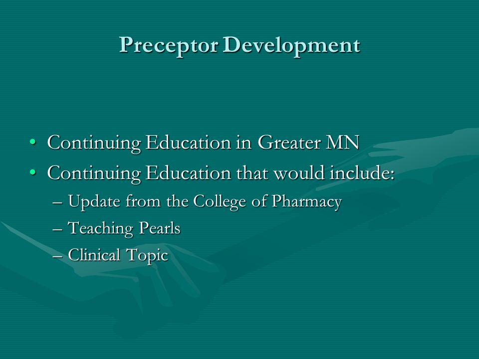 Preceptor Development Continuing Education in Greater MNContinuing Education in Greater MN Continuing Education that would include:Continuing Educatio