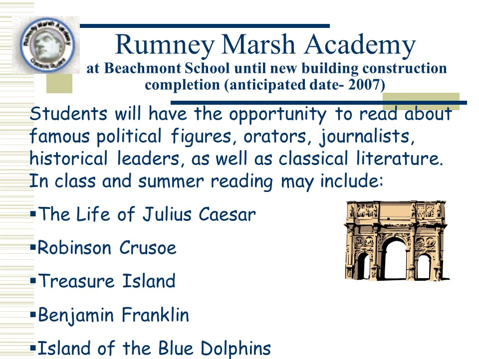 Rumney Marsh Academy at Beachmont School until new building construction completion (anticipated date- 2007) Students will have the opportunity to read about famous political figures, orators, journalists, historical leaders, as well as classical literature.