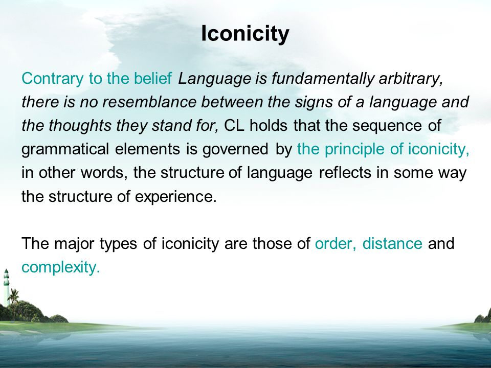 Iconicity Contrary to the belief Language is fundamentally arbitrary, there is no resemblance between the signs of a language and the thoughts they st