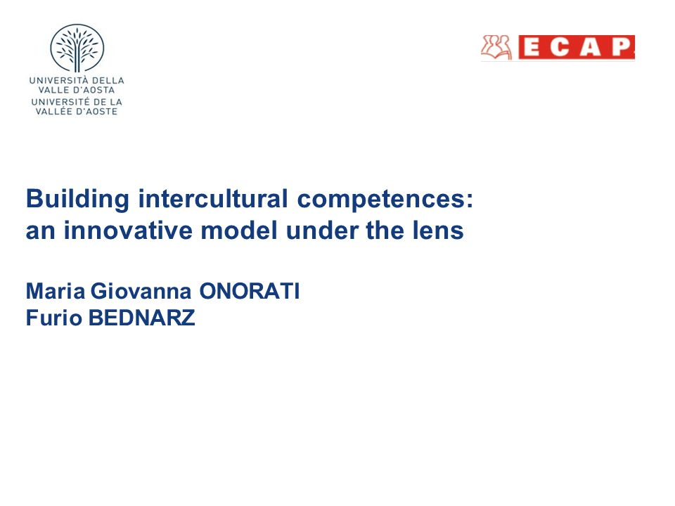 Building intercultural competences: an innovative model under the lens Maria Giovanna ONORATI Furio BEDNARZ Intercultural Counselling and Education in the Global World Educazione e Counselling interculturale nel mondo globale Verona, 15-18 April 2013