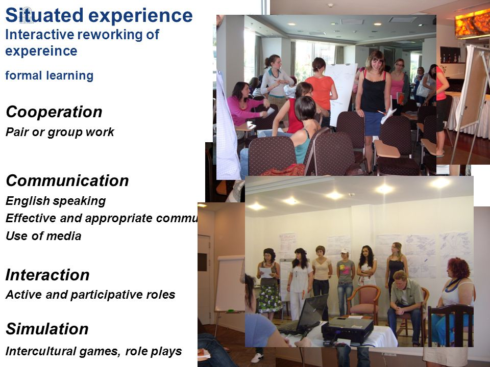Situated experience Interactive reworking of expereince formal learning Cooperation Pair or group work Communication English speaking Effective and appropriate communication, Use of media Interaction Active and participative roles Simulation Intercultural games, role plays