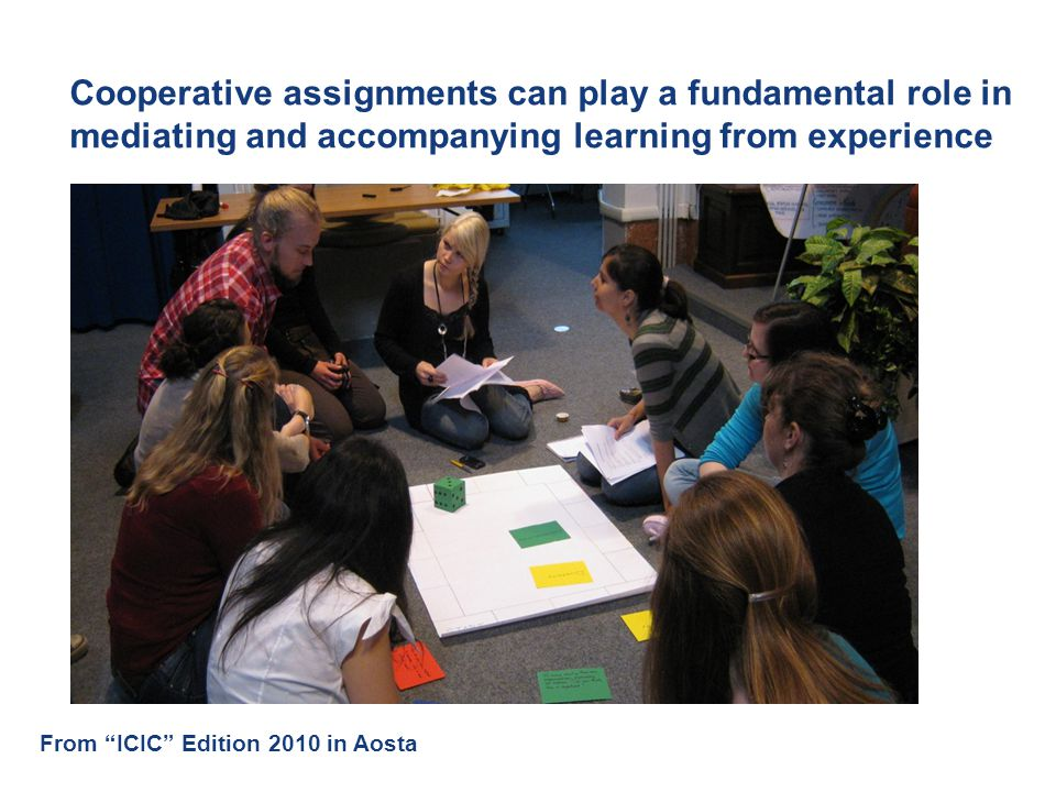 Cooperative assignments can play a fundamental role in mediating and accompanying learning from experience Intercultural Counselling and Education in the Global World From ICIC Edition 2010 in Aosta