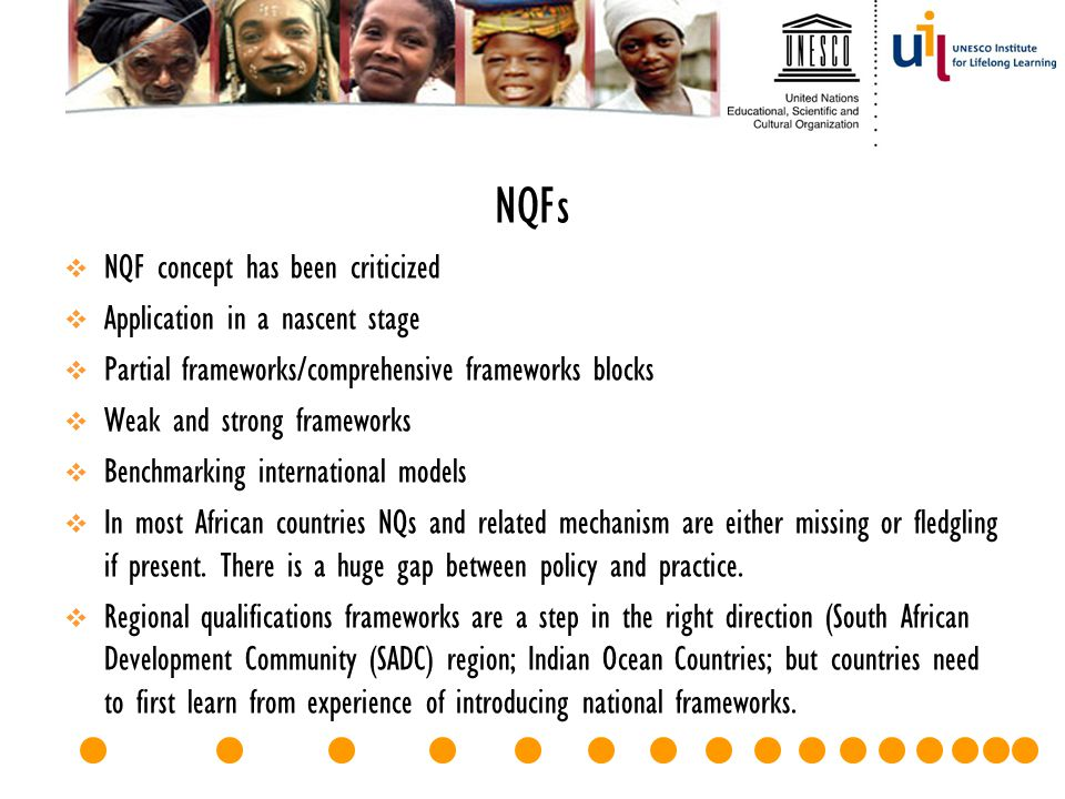 NQFs  NQF concept has been criticized  Application in a nascent stage  Partial frameworks/comprehensive frameworks blocks  Weak and strong framewo
