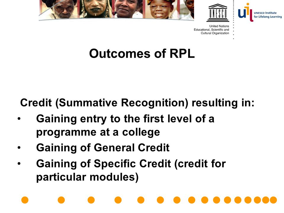Outcomes of RPL Credit (Summative Recognition) resulting in: Gaining entry to the first level of a programme at a college Gaining of General Credit Ga