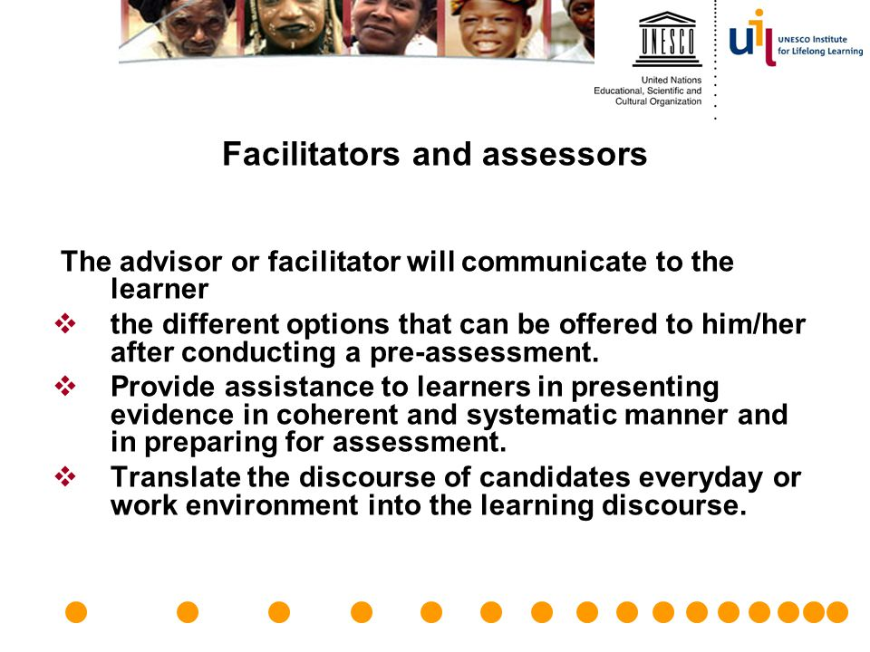 Facilitators and assessors The advisor or facilitator will communicate to the learner  the different options that can be offered to him/her after con