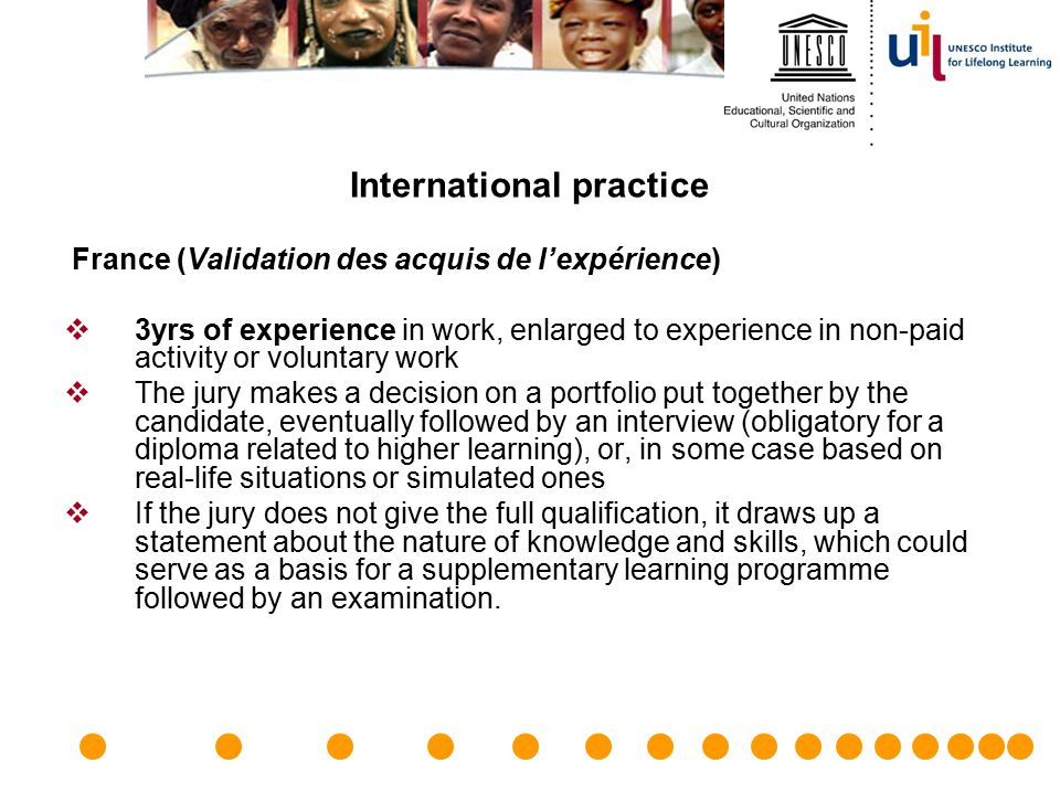International practice France (Validation des acquis de l'expérience)  3yrs of experience in work, enlarged to experience in non-paid activity or vol