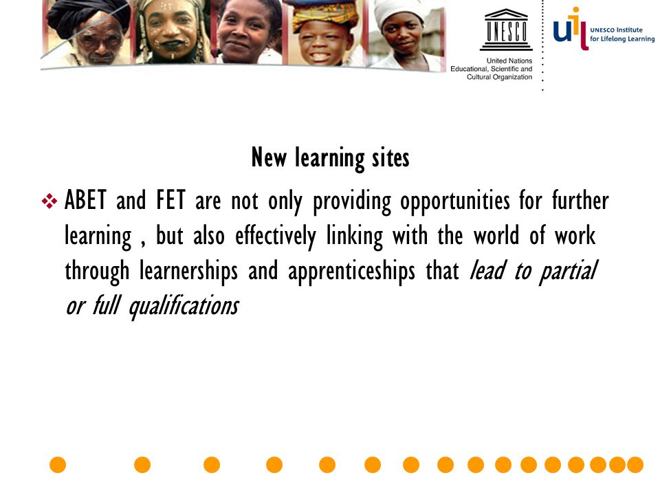 New learning sites  ABET and FET are not only providing opportunities for further learning, but also effectively linking with the world of work throu