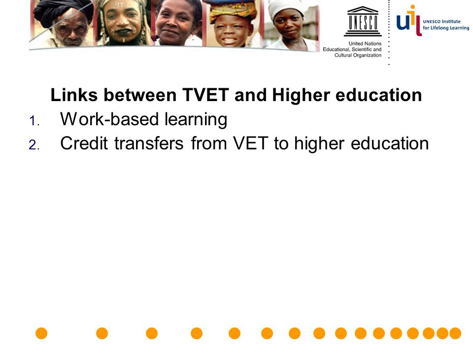 Links between TVET and Higher education 1. Work-based learning 2. Credit transfers from VET to higher education