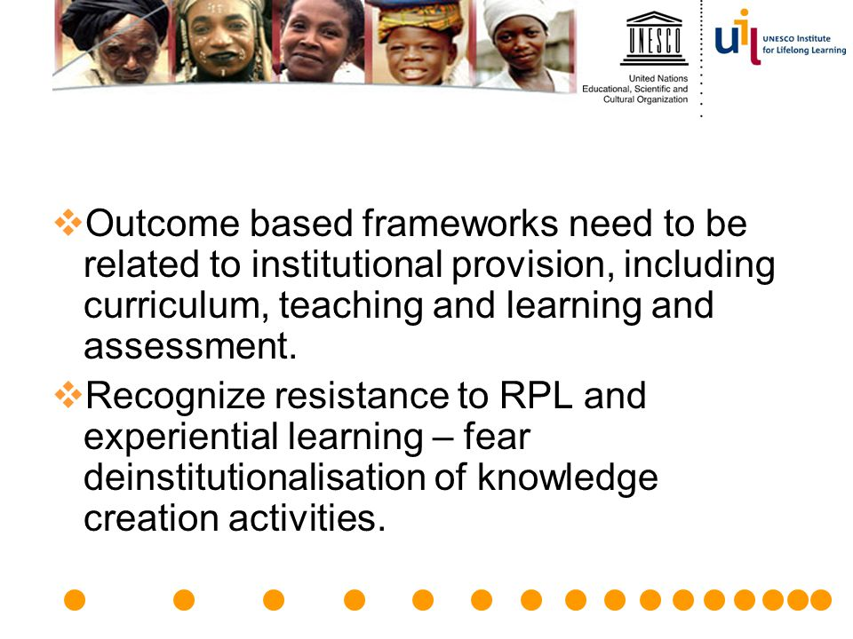  Outcome based frameworks need to be related to institutional provision, including curriculum, teaching and learning and assessment.  Recognize resi