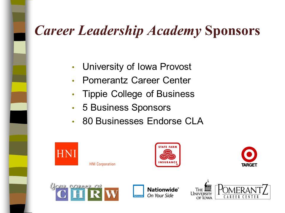 Career Leadership Academy Sponsors University of Iowa Provost Pomerantz Career Center Tippie College of Business 5 Business Sponsors 80 Businesses End