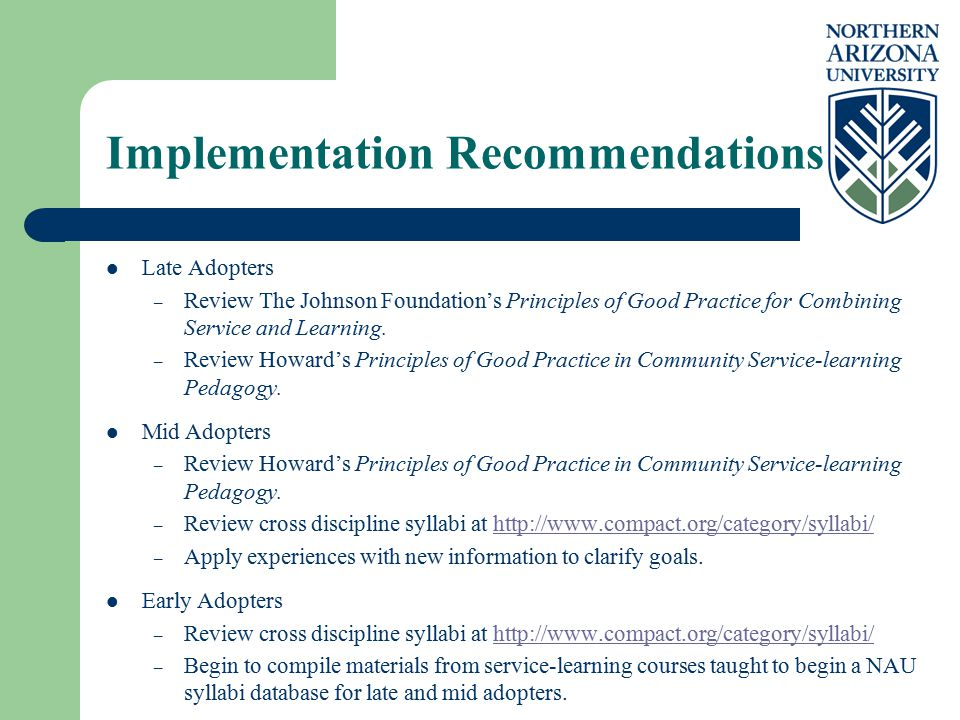 Implementation Recommendations Late Adopters – Review The Johnson Foundation's Principles of Good Practice for Combining Service and Learning.