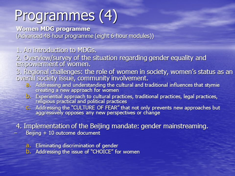 Programmes (4) Women MDG programme (Advanced 48-hour programme (eight 6-hour modules)) 1. An introduction to MDGs. 2. Overview/survey of the situation