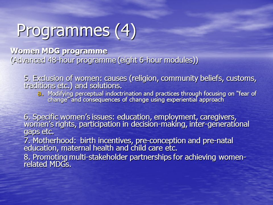 Programmes (4) Women MDG programme (Advanced 48-hour programme (eight 6-hour modules)) 5. Exclusion of women: causes (religion, community beliefs, cus