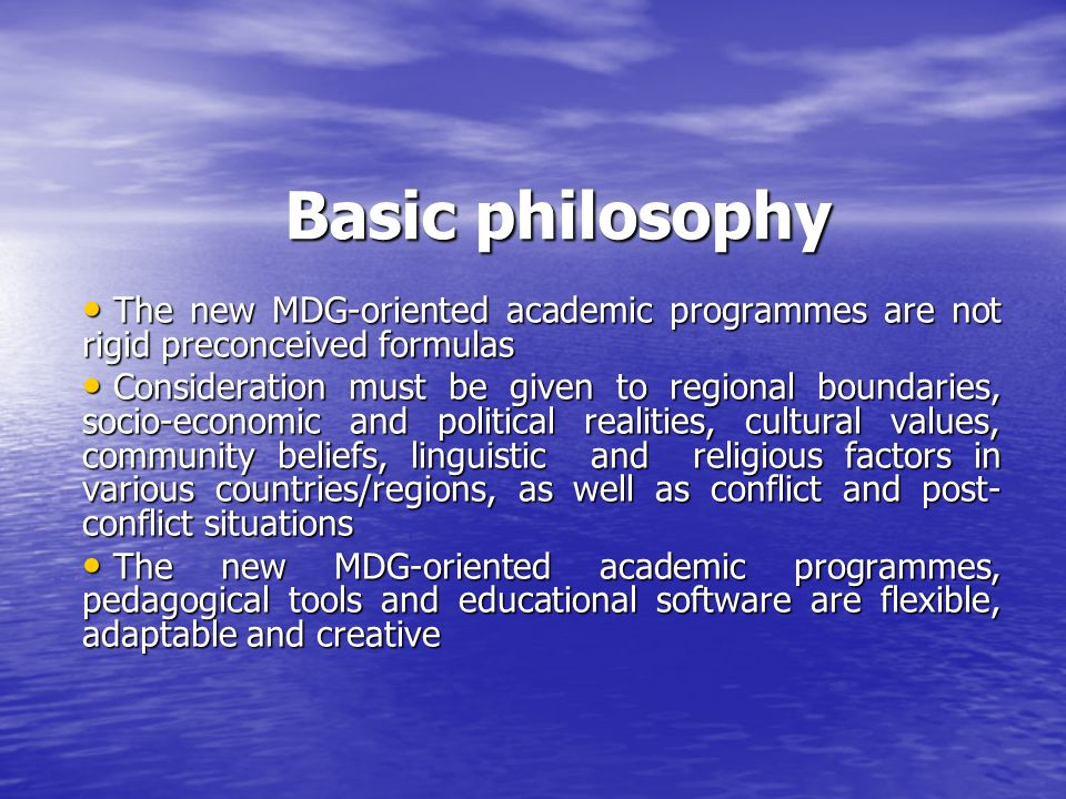 Basic philosophy The new MDG-oriented academic programmes are not rigid preconceived formulas The new MDG-oriented academic programmes are not rigid p