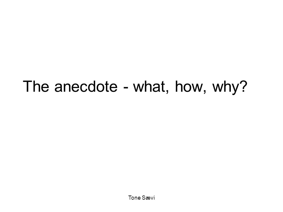 Tone Sævi The anecdote - what, how, why