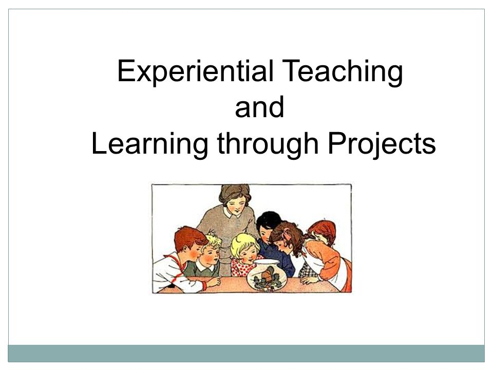 Experiential Teaching and Learning through Projects
