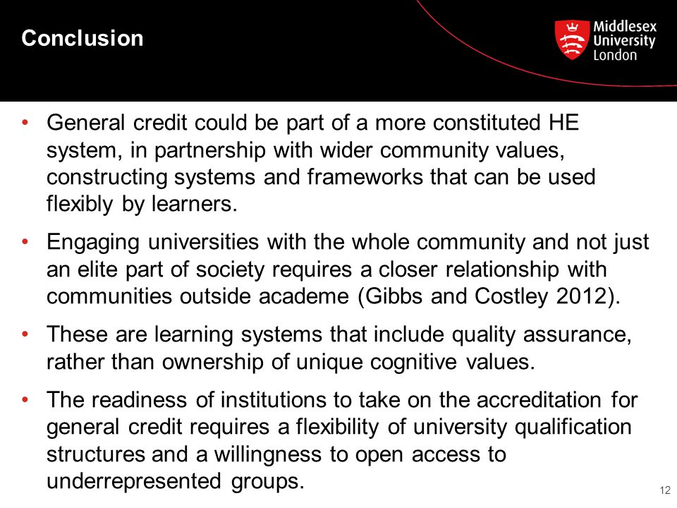 Conclusion General credit could be part of a more constituted HE system, in partnership with wider community values, constructing systems and framewor